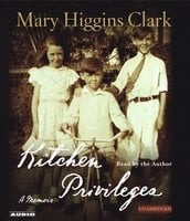 Kitchen Privileges: Memoirs of a Bronx Girlhood - Mary Higgins Clark