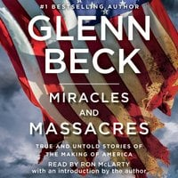 Miracles and Massacres: True and Untold Stories of the Making of America - Glenn Beck