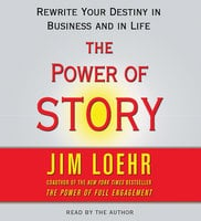 Power of Story: Rewrite Your Destiny in Business and in Life - Jim Loehr