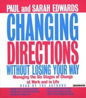 Changing Directions Without Losing Your Way: Manging the Six Stages of Change at Work and in Life - Paul Edwards,Sarah Edwards