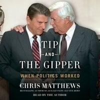 Tip and the Gipper: When Politics Worked - Chris Matthews