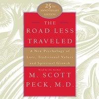 The Road Less Traveled: A New Psychology of Love, Traditional Values, and Spritual Growth - M. Scott Peck