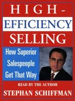 High Efficiency Selling:: How Superior Salespeople Get That Way - Stephan Schiffman
