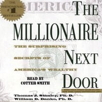 The Millionaire Next Door: The Surprising Secrets Of Americas Wealthy - Thomas J. Stanley,William D. Danko