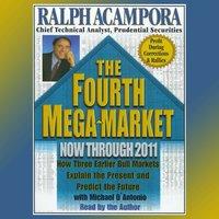 The Fourth Mega Market: How Three Earlier Bull Markets Explain the Present and Predict the Future. - Ralph Acampora