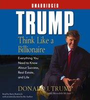 Trump:Think Like a Billionaire - Donald J. Trump