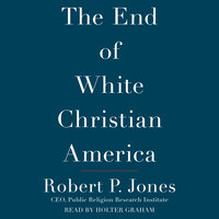 The End of White Christian America - Robert P. Jones