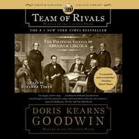 Team of Rivals: The Political Genius of Abraham Lincoln - Doris Kearns Goodwin