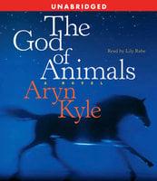 The God of Animals - Aryn Kyle
