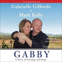 Gabby: A Story of Courage and Hope - Mark Kelly, Gabrielle Giffords