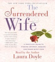 The Surrendered Wife: A Practical Guide for Finding Intimacy, Passion and Peace with a Man - Laura Doyle