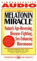 The Melatonin Miracle: Nature's Disease-Fighting, Sex-Enhancing, Age-Reversing Hormone - Walter Pierpaoli