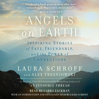 Angels on Earth: Inspiring Stories of Fate, Friendship, and the Power of Connections - Alex Tresniowski, Laura Schroff