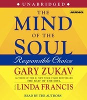 The Mind of the Soul: Responsible Choice - Gary Zukav, Linda Francis