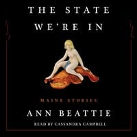 The State We're In: Maine Stories - Ann Beattie