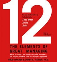 12: The Elements of Great Managing - Rodd Wagner, James K. Harter