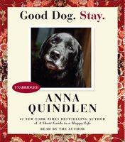 Good Dog. Stay. - Anna Quindlen
