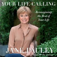 Your Life Calling: Reimagining the Rest of Your Life - Jane Pauley