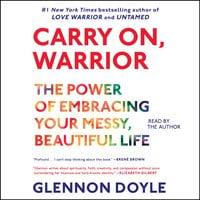 Carry On, Warrior: Thoughts on Life Unarmed - Glennon Doyle Melton, Glennon Doyle