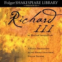 Richard III: A Fully-Dramatized Audio Production From Folger Theatre - William Shakespeare