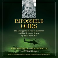 Impossible Odds: The Kidnapping of Jessica Buchanan and Her Dramatic Rescue by SEAL Team Six - Anthony Flacco, Jessica Buchanan, Erik Landemalm