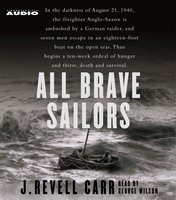 All Brave Sailors: The Sinking of the Anglo-Saxon, August 21, 1940 - J. Revell Carr