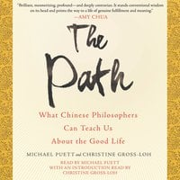 The Path: What Chinese Philosophers Can Teach Us About the Good Life - Christine Gross-Loh, Michael Puett