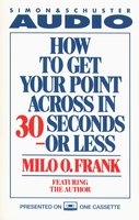 How To Get Your Point Across In 30 Seconds Or Less - Milo O. Frank