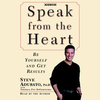 Speak from The Heart: Be Yourself and Get Results - Steve Adubato