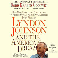 Lyndon Johnson and the American Dream: The Most Revealing Portrait of a President and Presidential Power Ever Written - Doris Kearns Goodwin