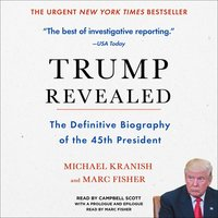Trump Revealed: The Definitive Biography of the 45th President - Michael Kranish, Marc Fisher