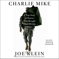 Charlie Mike: A True Story of War and Finding the Way Home - Joe Klein