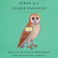 Birds of a Lesser Paradise - Megan Mayhew Bergman