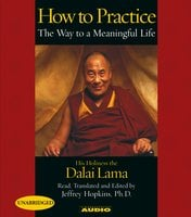 How To Practice: The Way to a Meaningful Life - His Holiness the Dalai Lama