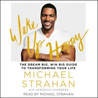 Wake Up Happy: The Dream Big, Win Big Guide to Transforming Your Life - Michael Strahan