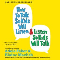How to Talk So Kids Will Listen & Listen So Kids Will Talk - Adele Faber,Elaine Mazlish