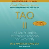Tao II: The Way of Healing, Rejuvenation, Longevity, and Immortality - Zhi Gang Sha