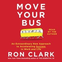 Move Your Bus: An Extraordinary New Approach to Accelerating Success in Work and Life - Ron Clark
