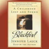 Blackbird: A Childhood Lost and Found - Jennifer Lauck