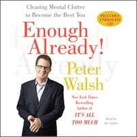 Enough Already!: Clearing Mental Clutter to Become the Best You - Peter Walsh