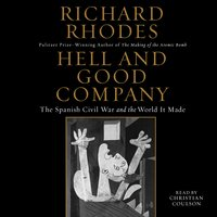 Hell and Good Company: The Spanish Civil War and the World it Made - Richard Rhodes