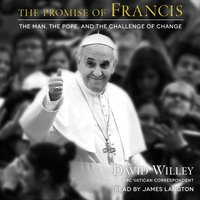 The Promise of Francis: The Man, the Pope, and the Challenge of Change - David Willey