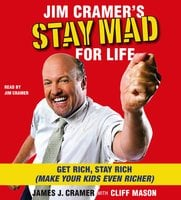 Jim Cramer's Stay Mad for Life: Get Rich, Stay Rich (Make Your Kids Even Richer) - James J. Cramer