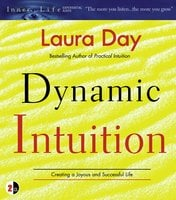 Dynamic Intuition: Creating a Joyous and Successful Life - Laura Day