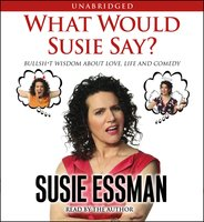 What Would Susie Say?: Bullsh*t Wisdom About Love, Life and Comedy - Susie Essman