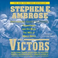 The Victors: Eisenhower and His Boys – The Men of World War II - Stephen E. Ambrose