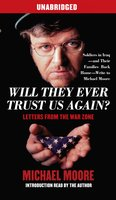 Will They Ever Trust Us Again?: Letters From the War Zone - Michael Moore