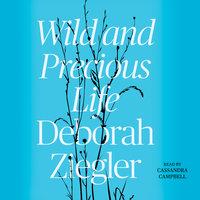 Wild and Precious Life - Deborah Ziegler