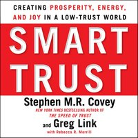 Smart Trust: Creating Posperity, Energy, and Joy in a Low-Trust World - Stephen M.R. Covey, Greg Link, Rebecca R. Merrill