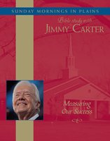 Measuring Our Success: Sunday Mornings in Plains: Bible Study with Jimmy Carter - Jimmy Carter